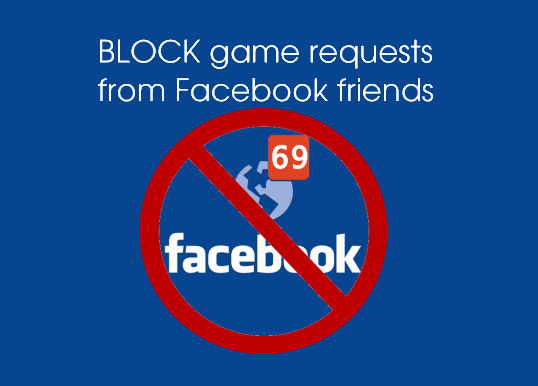 BLOCK game requests from Facebook friends