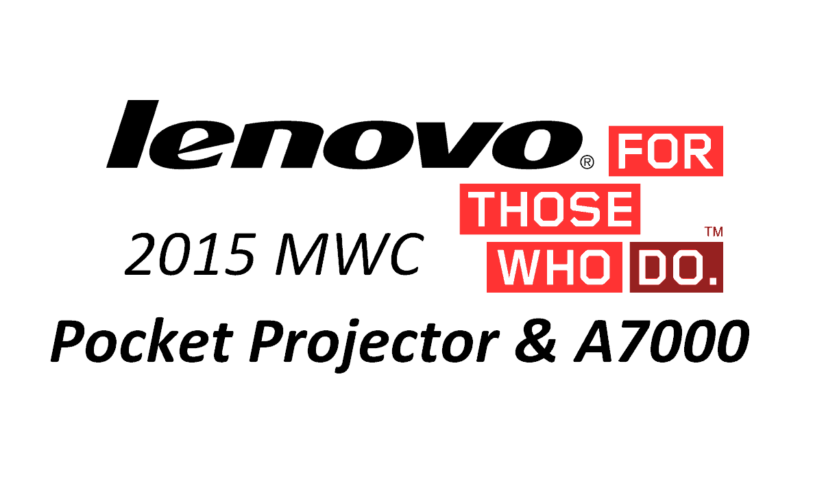MWC2015 Lenovo a lansat Pocket Projector si A7000 cu tehnologia Dolby Atmos