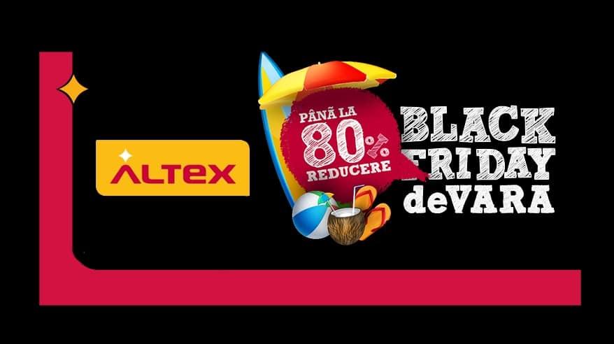 Black Friday de Vara la Altex 11-17 August 2016