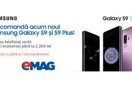 "Samsung Galaxy S9 si S9 Plus precomanda la eMAG - ""cu telefonul vechi poti economisi pana la 2200 de lei"""