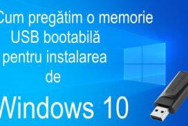 Cum pregătim o memorie USB bootabilă pentru instalarea de Windows 10